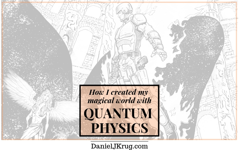 How I created my magical world with quantum physics